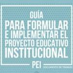 Guía para Formular e Implementar el Proyecto Educativo Institucional PEI