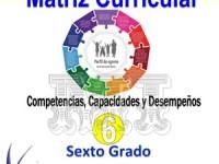 Matriz Curricular 2018 para 6to grado Competencias Capacidades y Desempeños