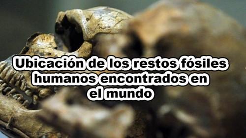 ubicacion de los restos fosiles humanos en el mundo